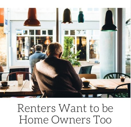Renters Want to be Home Owners Too!
